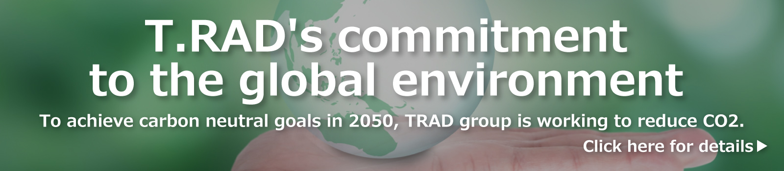 T.RAD's commitment to the global environment